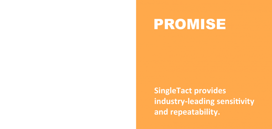 SingleTact provides industry-leading sensitivity and repeatability